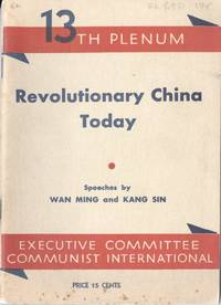 13th Plenum, Executive Committee, Communist International: Revolutionary China Today, speeches by Wan Ming and Kang Sin, December 1933
