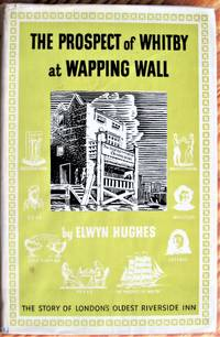 image of The Prospect of Whitby at Wapping Wall. the Story of London's Oldest Riverside Inn