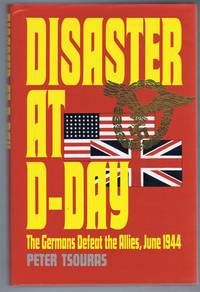 Disaster at D-Day, The Germans Defeat the Allies, June 1944 by Peter Tsouras - Hardcover - Book Club Edition - 1994 - from Bailgate Books Ltd and Biblio.com