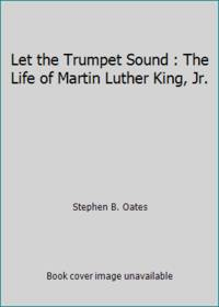 Let the Trumpet Sound: The Life of Martin Luther King, Jr.