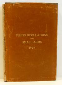 FIRING REGULATIONS FOR SMALL ARMS 1904.  For The United States Army and The Organized Militia of...