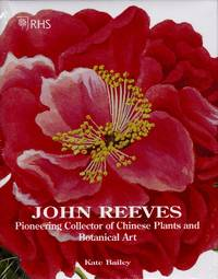 John Reeves Pioneering Collector of Chinese Plants and Botanical Art