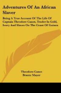image of Adventures of an African Slaver: Being a True Account of the Life of Captain Theodore Canot, Trader in Gold, Ivory and Slaves on the Coast of Guinea