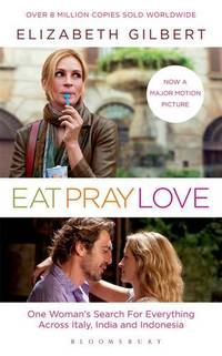 Eat  Pray  Love: Film Tie In Edition: one woman's search for everything