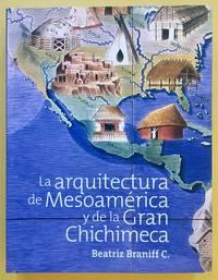 LA ARQUITECTURA DE MESOAMERICA Y DE LA GRAN CHICHIMECA