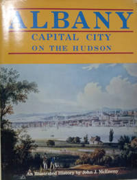 Albany:  Capital City on the Hudson, an Illustrated History