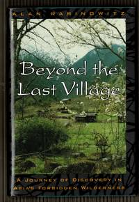 Beyond the Last Village: A Journey of Discovery in Asia's Forbidden Wilderness