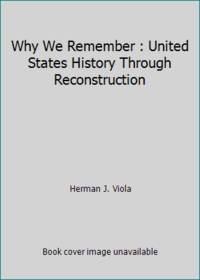 image of Why We Remember : United States History Through Reconstruction