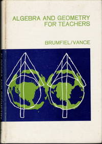 Algebra and Geometry for Teachers by  Irvin E. Vance Charles F. Brumfiel - First Edition - 1970 - from Judith Books (SKU: biblio17)