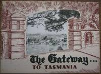 The Gateway to Tasmania : a survey of the past achievements and the future prospects of...