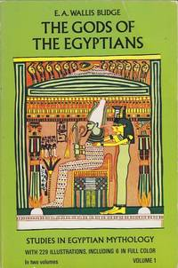 The Gods of the Egyptians: Studies in Egyptian Mythology Volume 1
