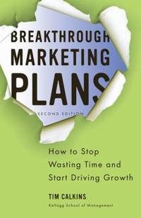 Breakthrough Marketing Plans : How to Stop Wasting Time and Start Driving Growth