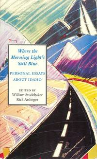 Where the Morning Light\'s Still Blue: Personal Essays About Idaho