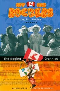 Off Our Rockers and into Trouble: The Raging Grannies by  Betty  Alison; Brightwell - Paperback - Signed - 2004 - from Black Sheep Books and Biblio.com