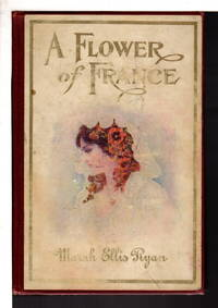A FLOWER FRANCE. by  1860 -1934  Marah Ellis (Martin) - Hardcover - (1984) - from Bookfever.com, IOBA and Biblio.com