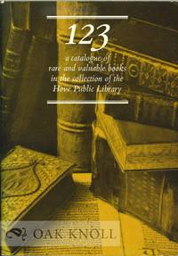 123: A CATALOGUE OF RARE AND VALUABLE BOOKS IN THE HOVE PUBLIC LIBRARY, INCLUDING INCUNABULA, FACSIMILES, BOOKS FROM MODERN FINE PRINTING PRESSES AND FINE BINDINGS