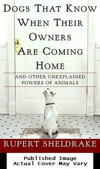 image of Dogs That Know When Their Owners Are Coming Home: And Other Unexplained Powers of Animals