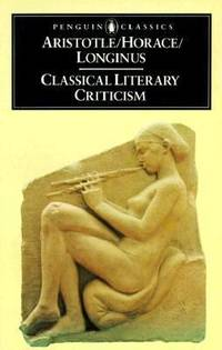 Classical Literary Criticism : Poetics; Ars Poetica; On the Sublime