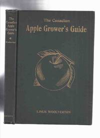 The Canadian Apple Grower's Guide inc. Planting  Culture  Harvesting & Marketing; Described & Illustrated from Specimens Grown; Varieties Recommended for Planting in the Various Districts of the Dominion