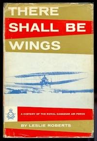 image of THERE SHALL BE WINGS:  A HISTORY OF THE ROYAL CANADIAN AIR FORCE.