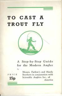 To Cast a Trout Fly.  A Step-by-Step Guide for the Modern Angler