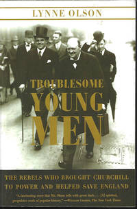 image of TROUBLESOME YOUNG MEN; The Rebels Who Brought Churchill to Power and Helped Save England