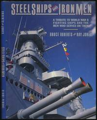 Steel Ships and Iron Men: A Tribute to World War II Fighting Ships and the Men Who Served on Them