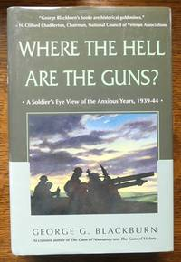 image of WHERE THE HELL ARE THE GUNS?  A SOLDIER'S EYE VIEW OF THE ANXIOUS YEARS, 1939-44.