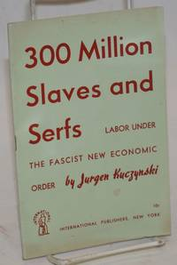 300 million slaves and serfs. Labor under the Fascist new economic order