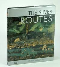 The Silver Routes: The First Globalization