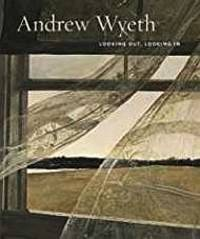 Andrew Wyeth: Looking Out, Looking In by  Nancy Anderson - 1st - 2014 - from Monroe Street Books (SKU: 471520)