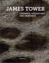 James Tower Ceramics, Sculptures and Drawings