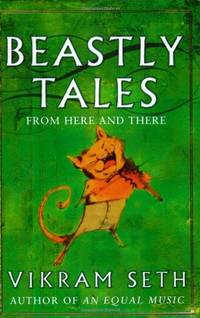 image of Beastly Tales: Enchanting animal fables in verse from the author of A SUITABLE BOY, to be enjoyed by young and old alike