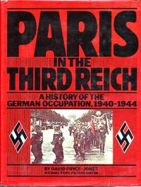 image of Paris in the Third Reich: A History of the German Occupation, 1940-1944