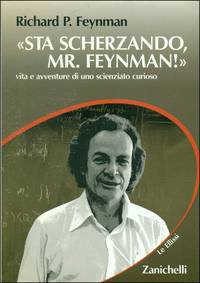equot;Sta scherzando, Mr Feynman!equot; Vita e avventure di uno scienziato curioso