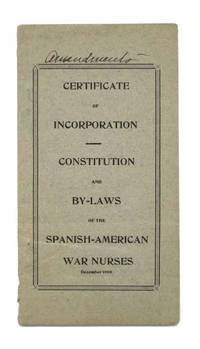 CERTIFICATE Of INCORPORATION - CONSTITUTION And BY=LAWS Of The SPANISH = AMERICAN WAR NURSES.  December 1908.  [cover title] by [Nursing Ephemera] - 1st Printing thus - 1908 - from Tavistock Books, ABAA and Biblio.com