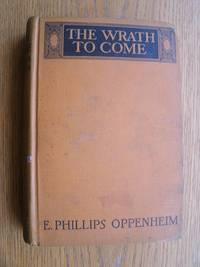 The Wrath to Come by  E. Phillips Oppenheim - First Canada edition first printing - 1924 - from Scene of the Crime Books, IOBA (SKU: biblio11067)