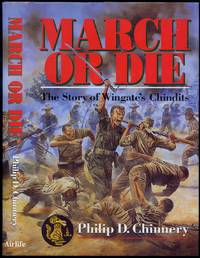 March or Die: The Story of Wingate's Chindits