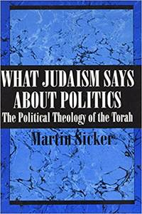 What Judaism Says About Politics The Political Theology of the Torah