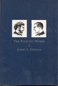 The Eclectic Works of Robert E. Friedman