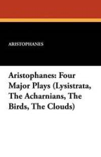 image of Aristophanes: Four Major Plays (Lysistrata, the Acharnians, the Birds, the Clouds)