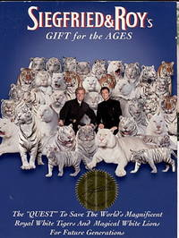 Siegfried & Roy's Gift for the Ages: The Quest to Save the World's Magnificent Royal White Tigers and Magical White Lions for Future Generations