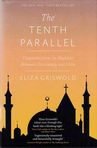 The Tenth Parallel. Dispatches From The Faultline Between Christianity And Islam