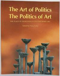 The Art of Politics, The Politics of Art: The Place of Indigenous Contemporary Art by Fiona Foley - Paperback - First Edition - 2006 - from Book Merchant Jenkins, ANZAAB / ILAB (SKU: 0009707)