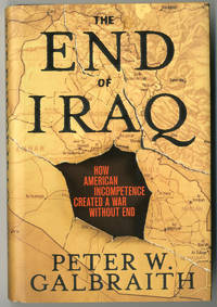 THE END OF IRAQ  HOW AMERICAN INCOMPETENCE CREATED A WAR WITHOUT END