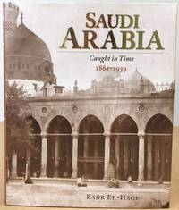 Saudi Arabia: Caught in Time 1861 - 1939 by  Badr El-Hage - First edition - 1997 - from Lost Horizon Bookstore (SKU: 11603)