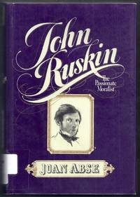 John Ruskin. The Passionate Moralist