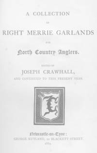 A Collection of Right Merrie Garlands for North Country Anglers. [Newcastle Fishers' Garlands.] 1864