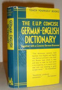 The E.U.P. Concise German and English Dictionary, Together with a Concise German Grammar (Teach Yourself Books)