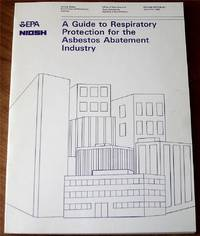 A Guide to Respiratory Protection for the Asbestos Abatement Industry (EPA-560-OPTS-86-001)